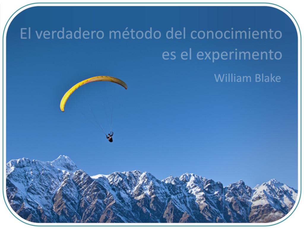 El verdadero método del conocimiento es el experimento (W. Blake)